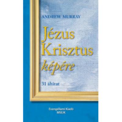 Jézus Krisztus képére - 31 áhitat