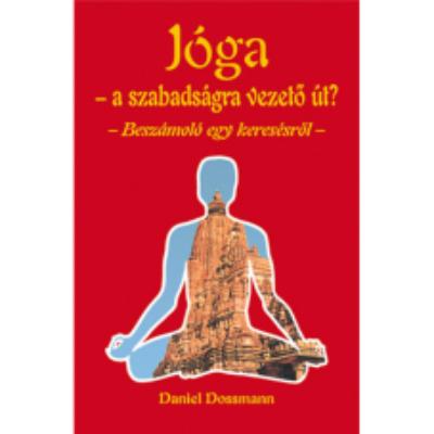 Jóga - A szabadságra vezető út? - Beszámoló egy keresésről