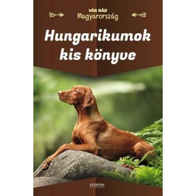 Vár rád Magyarország - Hungarikumok kis könyve