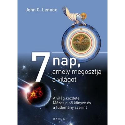 John C. Lennox - 7 nap, amely megosztja a világot