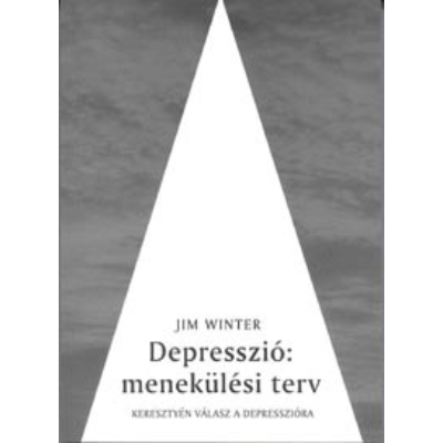 Depresszió: menekülési terv - Keresztyén válasz a depresszióra