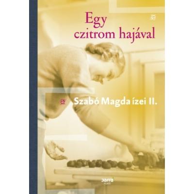 Szabó Magda: Egy czitrom hajával - Szabó Magda ízei II.