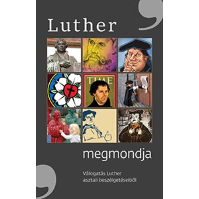 Luther megmondja - Válogatás Luther asztali beszélgetéseiből